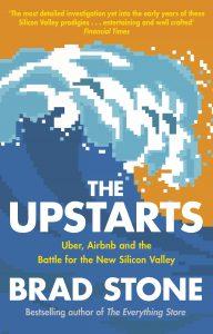 «Выскочки: как Uber, Airbnb и компании-убийцы из новой Кремниевой долины меняют мир», Брэд Стоун